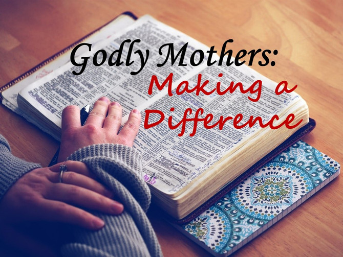 Godly Mothers: Making a Difference