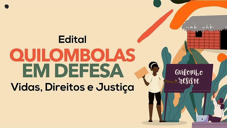 Edital Quilombolas Em Defesa: Vidas, Direitos e Justiça