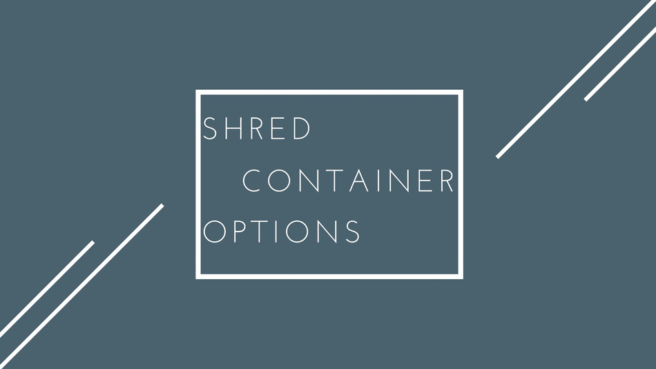 Shred Container Options