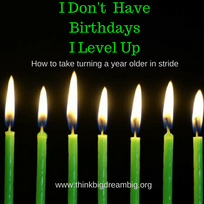 I Don't Get Older…. I Level Up!