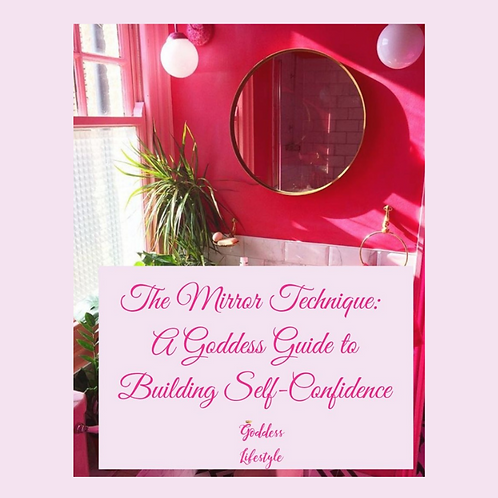 The Mirror Technique: A Goddess Guide to Building Self-Confidence