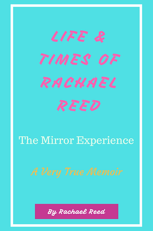 Life and Times of Rachael Reed : The Mirror Experience