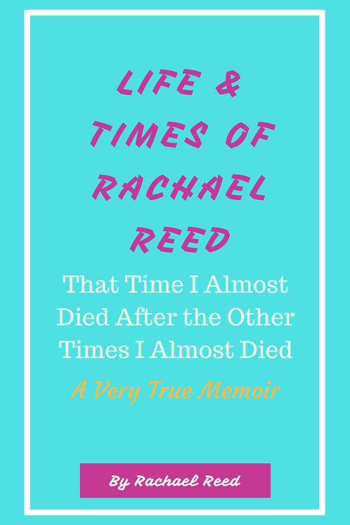 Life and Times of Rachael Reed: That Time I Almost Died After the Other Times I