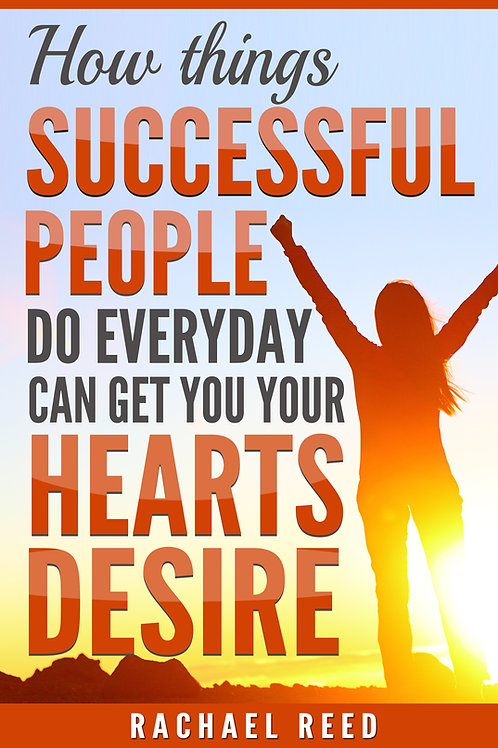 How Things Succesful People Do Everyday Can Get You Your Hearts Desire