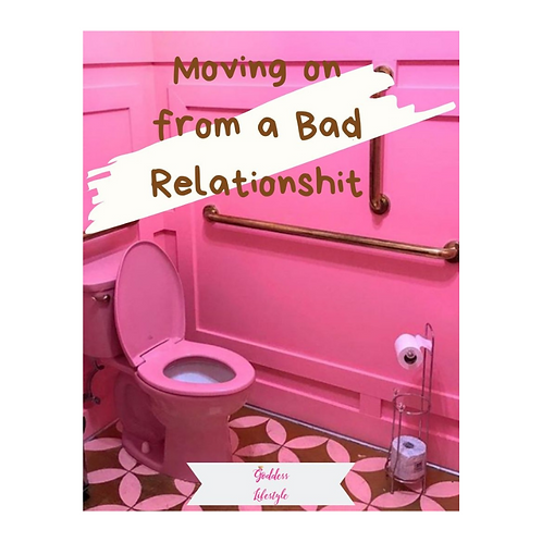 Moving on from a Bad Relationshit!