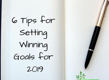 6 Tips for Setting Winning Goals for 2019