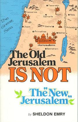 106 – THE OLD JERUSALEM IS NOT THE NEW JERUSALEM