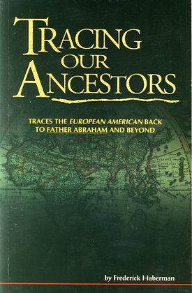 306 – TRACING OUR ANCESTORS. By Fredrick Haberman
