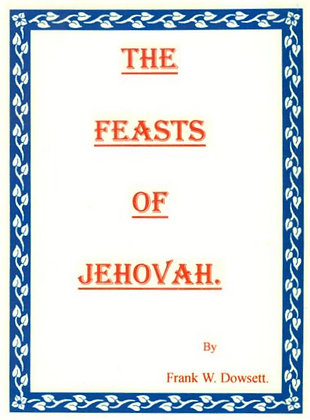 796 – THE FEAST OF JEHOVAH. By Frank Dowsett