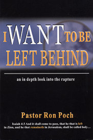 655 – I WANT TO BE LEFT BEHIND  By Pastor Ron Poch