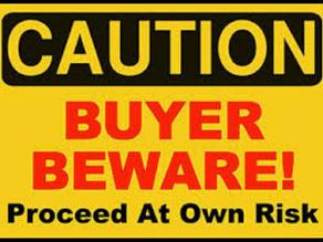 CAVEAT EMPTOR - Buyer beware!