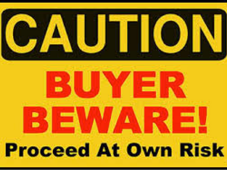 CAVEAT EMPTOR - Buyer beware!