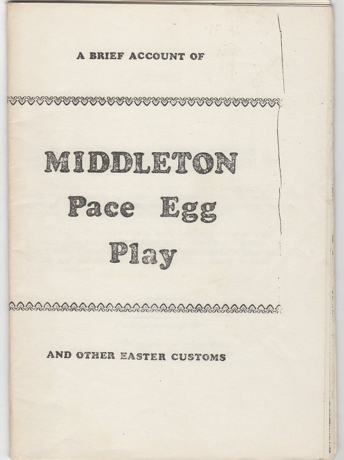 A brief account of MIDDLETON PACE EGG PLAY and other Easter customs