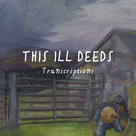 This Ill Deeds Transcriptions