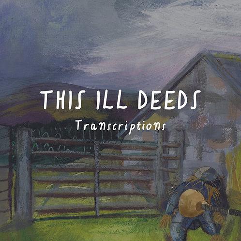 This Ill Deeds Transcriptions