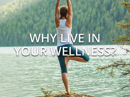 Why live in your wellness?