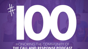 Honoring The Community of The Call and Response Podcast: Episode 100