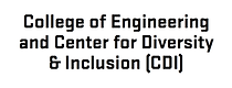 College of Engineering and Center for Diversity & Inclusion (CDI)
