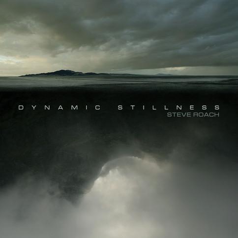 "STEVE ROACH ""Dynamic Stillness"""