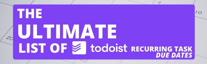 Ultimate list of Todoist recurring due dates