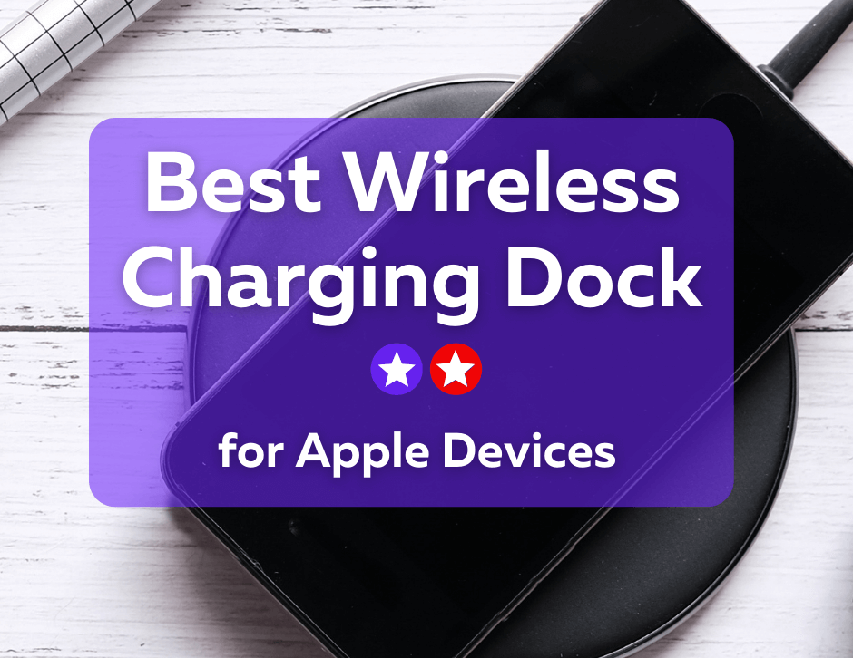 Best Wireless Charging Dock for iPhone, Apple Watch and Airpods under £100