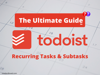 The Ultimate Guide To Todoist Recurring Tasks and Sub-tasks