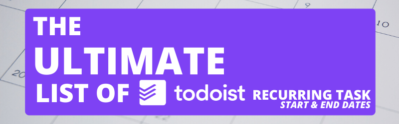 Ultimate list of todoist recurring start and end dates
