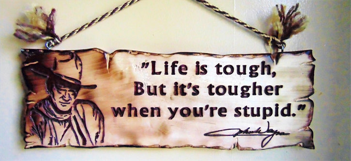 """""""Life is Tough But It's Tougher When You are Stupid"""" Quote from John Wayne"""