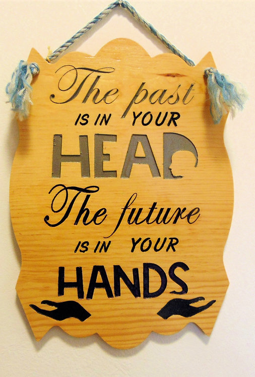 """Inspirational Wall Plaque """"The past is in your head, the future is in your hands"""