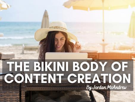 The Bikini Body of Content Creation