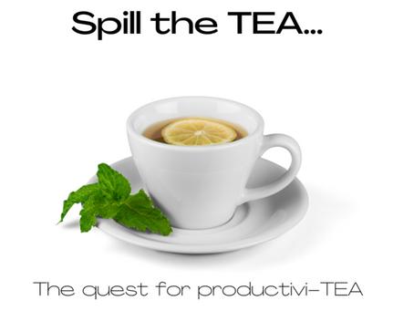 Spill the TEA!