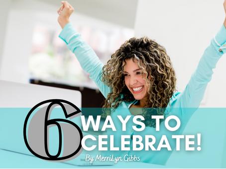 6 Ways To Celebrate!
