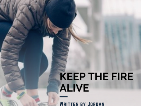 Keep the Fire Alive!
