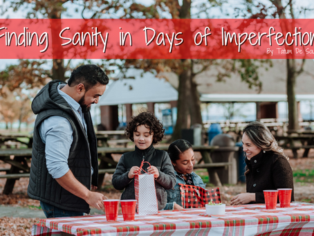 Finding Sanity in Days of Imperfection!