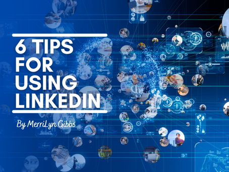 6 Tips For Using LinkedIn!