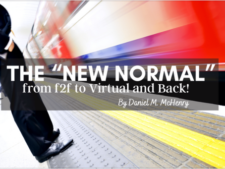 """The """"New Normal""""… from f2f to Virtual and Back!"""