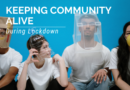 Keeping Community Alive During Lockdown
