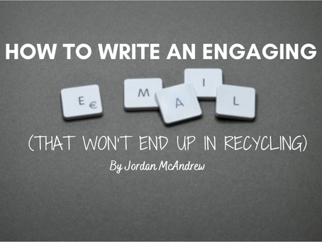 How To Write An Engaging Email (That Won't End Up in Recycling)!