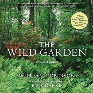 The Wild Garden of William Robinson, expanded edition by Rick Darke