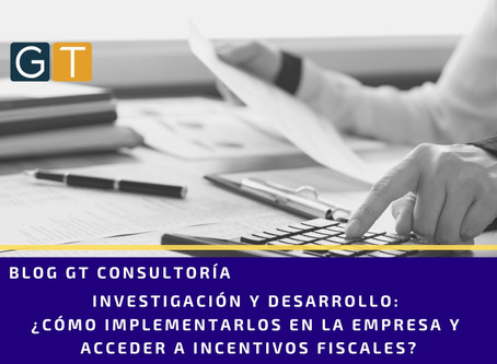Investigación y Desarrollo: ¿cómo implementarlos en la empresa y acceder a incentivos fiscales?
