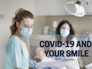 COVID-19 and Your Smile
