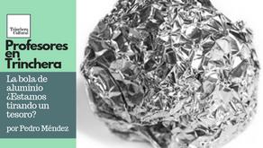 La bola de aluminio ¿Estamos tirando un tesoro?