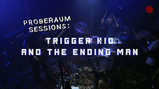 PROBERAUM SESSIONS: TRIGGER KID AND THE ENDING MAN