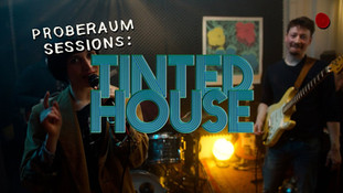 PROBERAUM SESSIONS: TINTED HOUSE