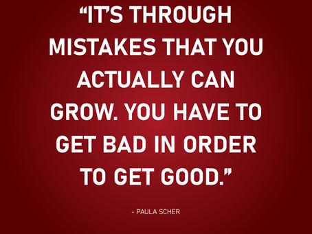 It's through mistakes that you actually can grow... - Paula Scher