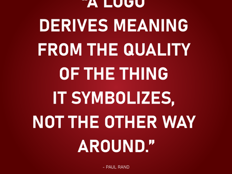 The logo derives meaning from the quality of the thing it symbolizes... - Paul Rand