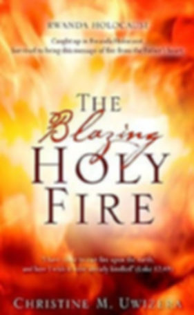 The Blazing Holy Fire By Christine Uwizera