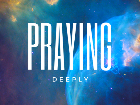 Praying  Deeply