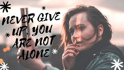 NEVER GIVE UP, YOU ARE NOT ALONE.jpg