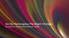 Six (6) Humongous Paradigm Changes